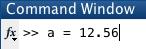 Command Window: a = 12.56
